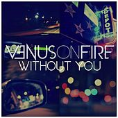 Without You by Venus on Fire