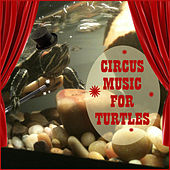 Circus Music for Turtles by Sounds Of The Circus South Shore Concert Band