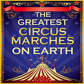 The Greatest Circus Marches on Earth by Sounds Of The Circus South Shore Concert Band