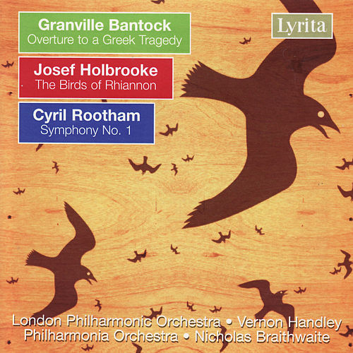 Bantock: Overture to a Greek Tragedy, Holbrooke: The Birds of Rhiannon, Rootham: Symphony No. 1 by Various Artists