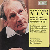 Geoffrey Bush: Music for Orchestra, Overture Yorick, Symphonies 1 & 2 by Various Artists