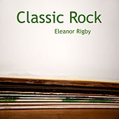 Classic Rock : Soft Rock: Eleanor Rigby by Various Artists