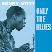 Only the Blues (Bonus Track Version) by Sonny Stitt