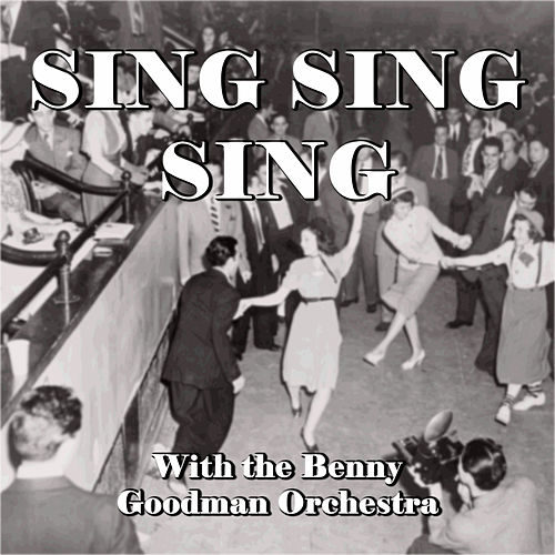 Sing Sing Sing With the Benny Goodman Orchestra by Benny Goodman