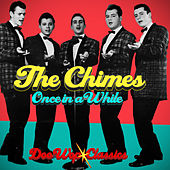 Once In A While - Doo Wop Classics by The Chimes