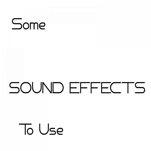 Some Sound Effects to Use by Sound Fx