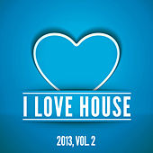 I Love House 2013, Vol. 2 by Various Artists