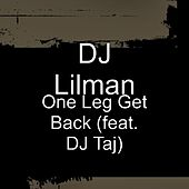 One Leg Get Back (feat. DJ Taj) by DJ Lilman