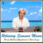 Relaxing Summer Music: 30 of Richard Clayderman's Best Songs by Richard Clayderman