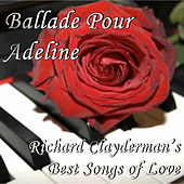 Ballade Pour Adeline: Richard Clayderman's Best Songs of Love by Richard Clayderman