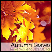 Autumn Leaves: Romantic Piano Jazz Classics by Richard Clayderman