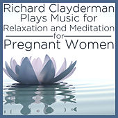 Richard Clayderman Plays Relaxing Music for Relaxation and Meditation for Pregnant Women by Richard Clayderman