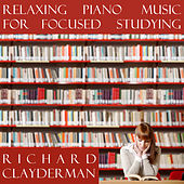 Relaxing Piano Music for Focused Studying by Richard Clayderman