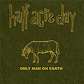 Only Man on Earth by Half Acre Day