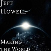 Making the World by Jeff Howell
