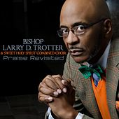 Praise Revisited by Bishop Larry D. Trotter