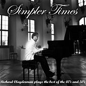 Simpler Times - Richard Clayderman Plays the 40's and 50's by Richard Clayderman