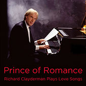 Prince of Romance: Richard Clayderman Plays Love Songs by Richard Clayderman