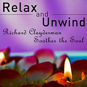 Relax and Unwind: Richard Clayderman Soothes the Soul by Richard Clayderman