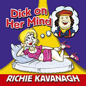 Dick On Her Mind by Richie Kavanagh