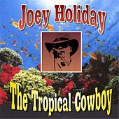 The Tropical Cowboy by Joey Holiday