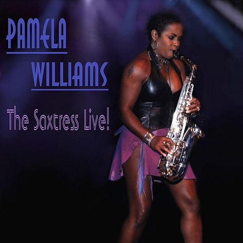 Pamela Williams the Saxtress Live! by Pamela Williams