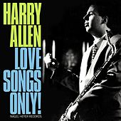 Love Songs Only! by Harry Allen