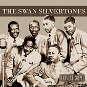 Harvest Gospel: The Swan Silvertones by The Swan Silvertones