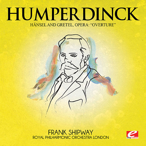 Humperdinck: Overture from Hänsel and Gretel, Opera (Digitally Remastered) by Royal Philharmonic Orchestra