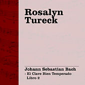 Rosalyn Tureck Interpreta Bach Vol. 2 (El Clave Bien Temperado Libro 2) by Rosalyn Tureck