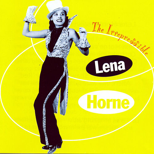 The Irrespressible by Lena Horne