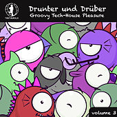 Drunter und Drüber, Vol. 3 - Groovy Tech House Pleasure! by Various Artists