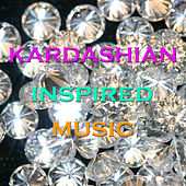 Kardashian Inspired Music by Various Artists