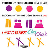 Pertinent Percussion Cha Cha's / I Want to Be Happy Cha Cha's by Enoch Light