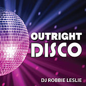 Outright Disco (Mixed by DJ Robbie Leslie) by Various Artists