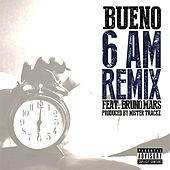 6 Am (feat. Bruno Mars) [Remix] by Bueno