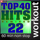 Top 40 Hits Remixed Vol. 22 (60 Minute Non-Stop Workout Mix (128 BPM) ) by Various Artists