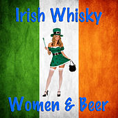 Irish Whisky, Women and Beer by Various Artists
