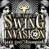 Jazz Goes Steampunk! Electro Swing Invasion by Various Artists
