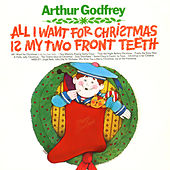 All I Want for Christmas Is My Two Front Teeth by Arthur Godfrey
