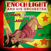 Ultimate Lounge Classics by Enoch Light