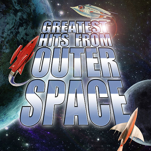Greatest Hits from Outer Space by Various Artists