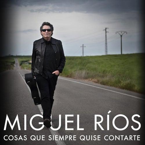 Cosas Que Siempre Quise Contarte by Miguel Rios