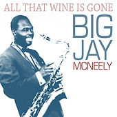 All That Wine Is Gone von Big Jay McNeely