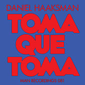 Toma Que Toma by Daniel Haaksman
