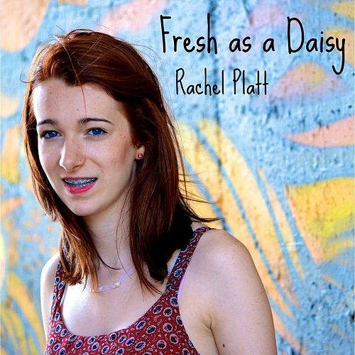Fresh as a Daisy by Rachel Platt