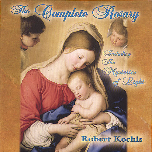 The Complete Rosary (2 Disc set) by Robert Kochis