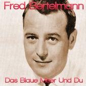 Das blaue meer und du by Fred Bertelmann