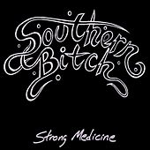 Strong Medicine by Southern Bitch