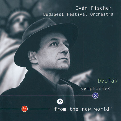 Dvorák: Symphonies Nos.8 & 9 'From the New World' by Budapest Festival Orchestra